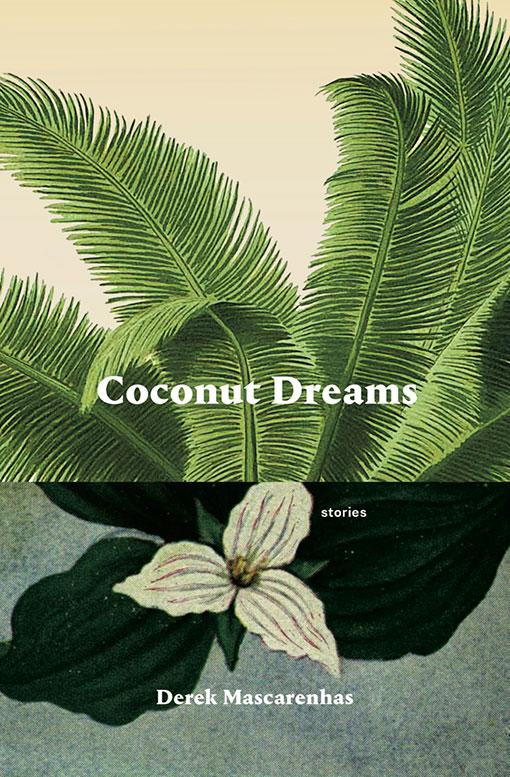 Derek Mascarenhas. Coconut Dreams. Book*hug Press. $29.00. 360 pp., ISBN: 9781771664813