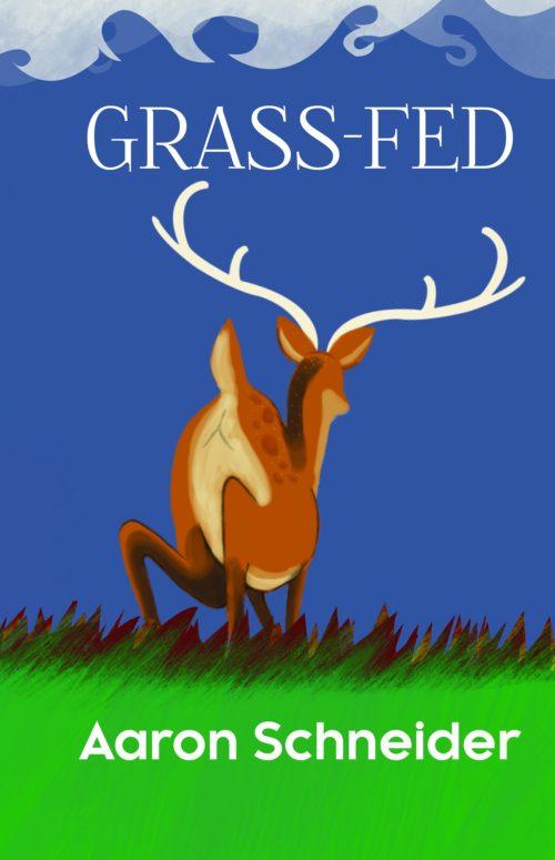 Aaron Schneider. Grass-fed. Quattro Books. $20.00. 90 pp., ISBN: 9781988254548