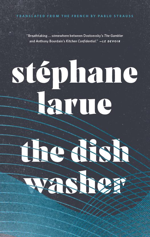 Stéphane Larue.  The Dishwasher . Biblioasis.$22.95, 464, ISBN: 9781771962698