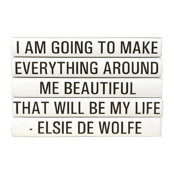 i am going to make everything around me beautiful that will be my life Elsie De Wolfe