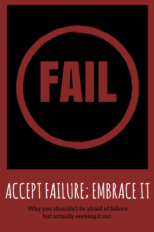 Accept failure; embrace failure