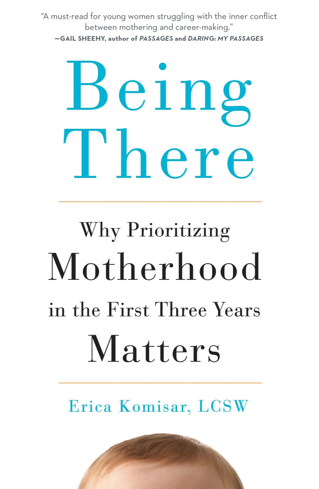 """Being There: Why Prioritizing Motherhood in the First Three Years Matters"" (2017) by Erica Komisar"