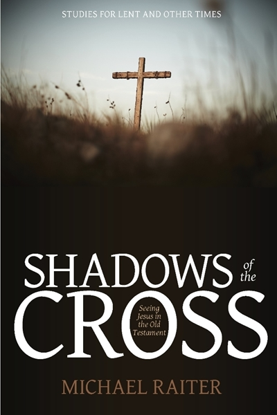 Shadows of the Cross - In these 40 daily devotions, Michael Raiter encourages readers to reflect on the death of the Lord Jesus by exploring how the Old Testament foretold the coming of the death of the Messiah.BUYCEPAmazon