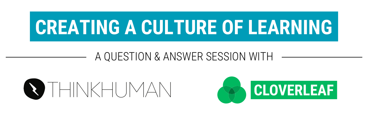 """Graphic with """"Creating a Culture of Learning: A Question & Answer Session with ThinkHuman & Cloverleaf"""""""