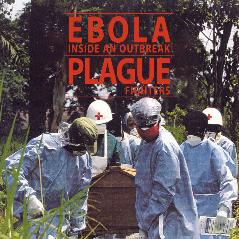 Ebola: Inside an Outbreak  , 1996.(47 mins.)   Plague Fighters,  1996. (53 mins.)