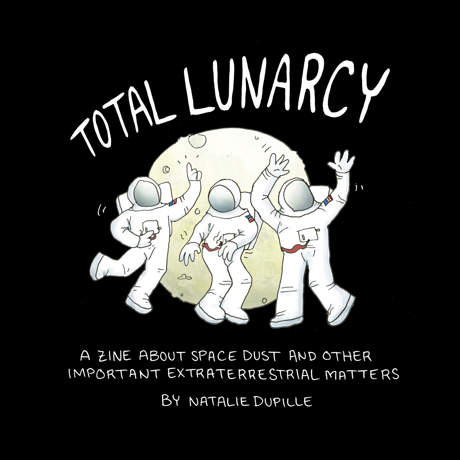 total lunarcy  zine produced in collaboration with Erika Harnett of the University of Washington's Earth and Space Sciences program with funding from the Pacific Science Center. 7 x 7, full color, saddle stitched. 20 pages, september 2017.