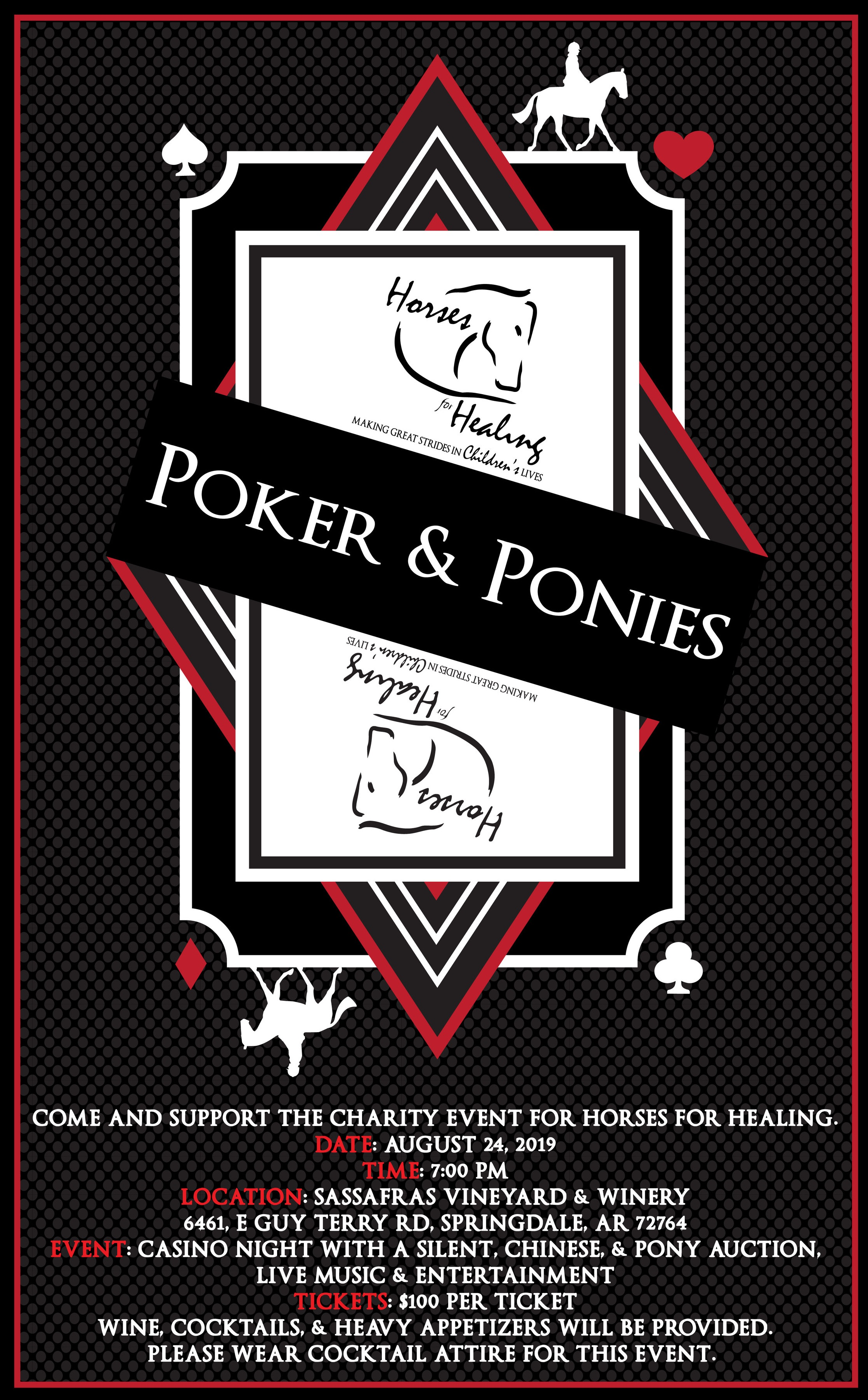 Horses for Healing - 2019 Poker & Ponies Fundraising EventSaturday, August 24, 2019Starts at 7:00 PMSassafras Vineyard & Winery6461 East Guy Terry RoadSpringdale, AR 72764