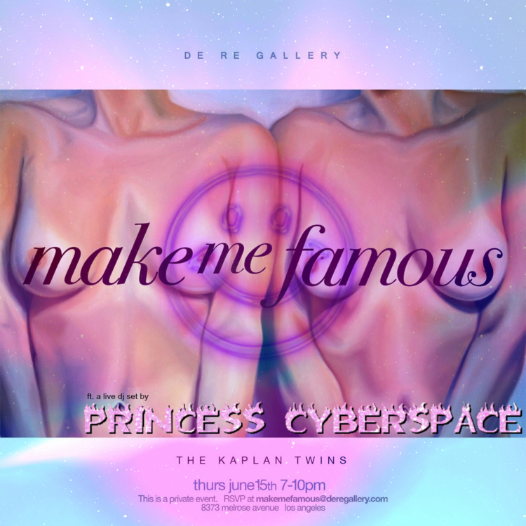 MAKE+ME+FAMOUS+@+DE+RE+GALLERY+W%2F+THE+KAPLAN+TWINS+FT.png