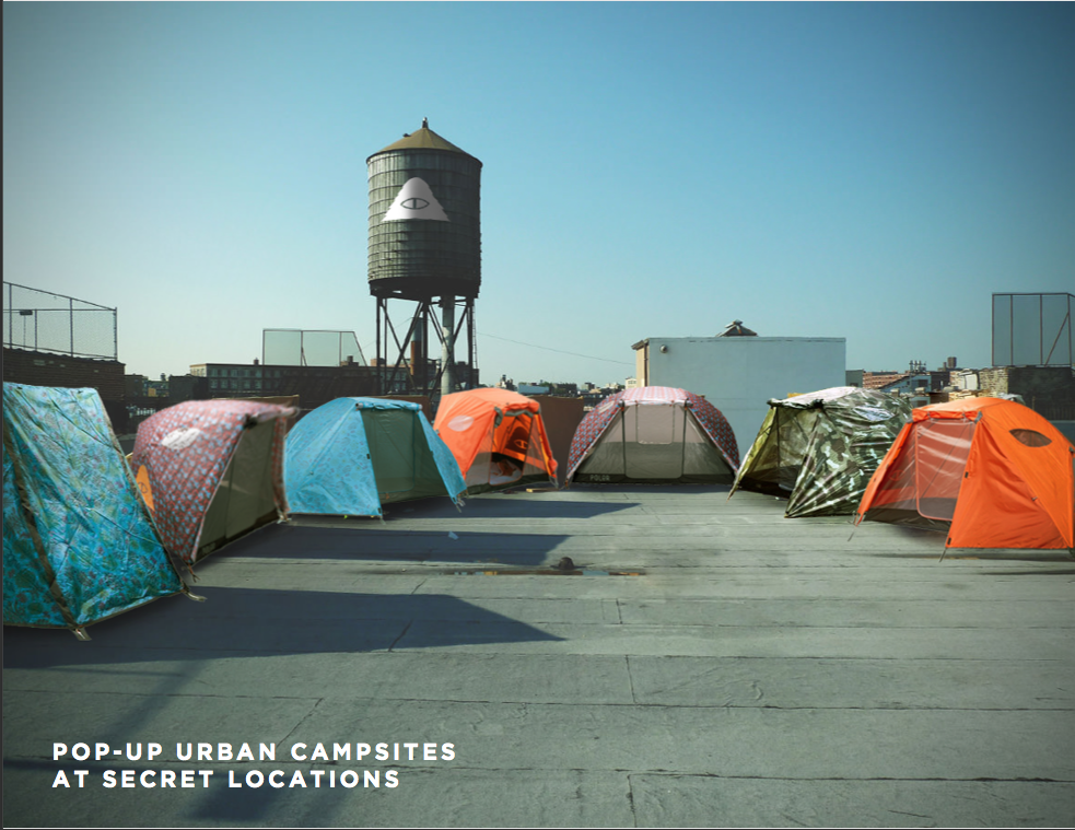 Urban Camping   + Pop up campsites would appear in NYC - these are places that don't have outdoor activities easily accessible  + Reinforces our belief that you don't have to be an extreme adventurer to enjoy the outdoors.  + Provides an opportunity for people to interact with Poler products and for the brand to earn media.