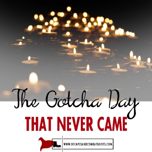 The Gotcha Day That Never Came