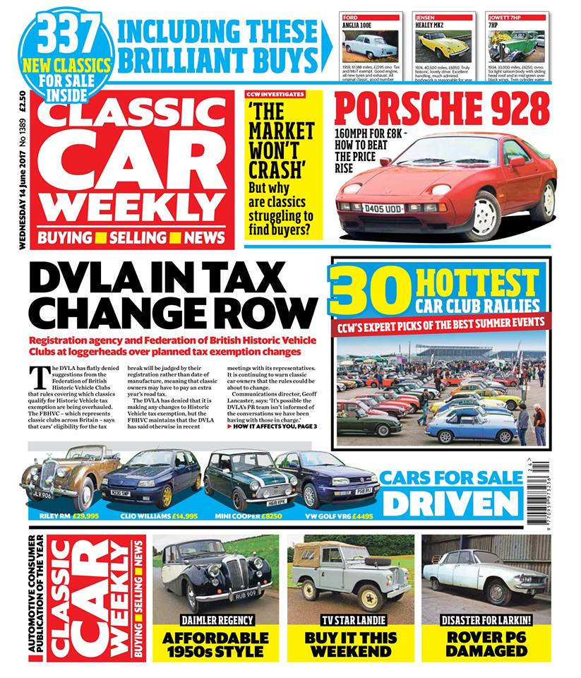 The latest issue of Classic Car Weekly is out in the shops first thing tomorrow. Here's what to look forward to:  Why the DVLA has denied that changes are afoot for Historic Vehicle tax exemption - and what to do to make sure your car's exempt  Unmissable classic club rallies this summer - CCW's top 30 picks (and they're open to everyone!)  Porsche 928 - our top tips for bagging Porsche's 'bahnstormer for less than you think  The latest analysis of the classic car market from Britain's price experts  Daimler Regency Empress driven - why we reckon you'll love this luxurious 1950s offering  Our Classics - Disaster for Nick Larkin's Rover P6, plus the latest on our Saab 900 and Mazda MX-5  The latest auction buys, including a BBC star Land Rover and a Volkswagen Camper that appeared on-screen alongside CSI Miami star David Caruso  Top tips for tweaking Subaru's Impreza (and the astonishing price a rally one's just fetched at auction)  The Way We Were - The great cars you were driving back in 1972  PLUS the latest classic news, auction updates, four more cars for sale - including a delightful Riley RM - and hundreds of classified ads, including 337 that are brand new this week.  Make sure you don't miss out on your CCW!