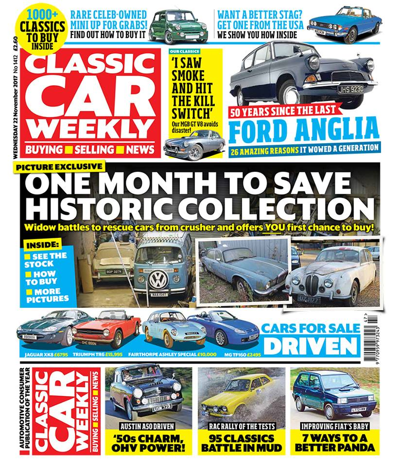 Your chance to snap up a collection of classics and parts - but they have to be cleared soon, or they risk being scrapped!  Why a Hillman Imp has just sold for £20k - double its upper estimate - at auction  A-Z of the Ford Anglia - we pay homage to a Brit family favourite, half a century after the last one rolled off the production line  Why the States is a surprisingly good place to pick up a Triumph Stag  Our Classics: Trouble ahead for our V8 MGB, plus the latest on our Mazda MX-5 and Renault Twingo  On the road in Austin's A50 Cambridge (and you can buy the car we've tested this weekend!)  95 classics take on Britain's toughest countryside in Rally of the Tests - don't miss our pics of the highlights  Seven smart ways you can make Fiat's Panda better than ever  Buy Bernie Ecclestone's Mini! All the details of how to buy this souped-up classic in the latest issue  PLUS all the latest news, auction details, event listings, four great cars that you can buy (including a wonderful Fairthorpe special) driven, AND all of the latest classic car classified ads! Make sure you don't miss out on your copy...