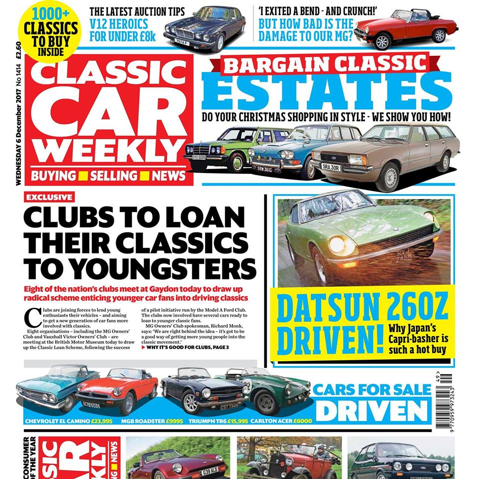 Make sure you don't miss out on our latest issue! Here's what to look forward to this week...  The bold new plan classic clubs have got to get a new generation of car fans hooked on the cars we love  Our pick of the best classic estates - ten of the best load-luggers reviewed, and why we rate them  Datsun 260Z driven - on the road in Japan's sports car hit  The latest Our Classics updates, including an unlikely fix for our Volkswagen Scirocco and the latest on our MG Midget and Ford Mondeo MkI  Put some TVR thunder in your driveway for just £6k! How to buy the best S-series model for your money  100 pre-war cars take on the mud in the VSCC's Cotswold Trial - full report and pics  Richard Barnett on why the market for the Ford Fiesta XR2 is hotting up  Take a trip back in time to 1960s Wigan! Plenty of motoring nostalgia in this week's The Way We Were  PLUS all the latest news, auction updates, four more cars for sale driven, and hundreds of classic car buys in the latest classified ads!