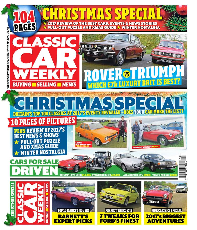 You won't want to miss the latest Classic Car Weekly - it's our 104-page Christmas special issue! Here's what to look forward to...  We've whittled down the thousands of classics we've seen at the nation's motoring events this year to just 100 that really stood out - don't miss our full rundown of 2017's best cars! Does YOUR pride and joy make the list?  Full review of the biggest news stories to hit CCW's front pages this year, pictures from the ten best shows of the year - and Richard Barnett picks out the ten auction deals that got the classic world talking this year  Eight-page pullout guide to help make this Christmas a petrolhead one, including puzzles, CCW's jumbo-sized Yuletide crossword, the best motoring telly, events to take your car to - and what we reckon is the best Christmas present of the lot!  Rover 3500 vs Triumph 2500 - they're both wonderful Sixties Brits you can buy for the same sort of money, but which is best?  Our Classics' biggest adventures of 2017 - the best adventures, plus a few breakdowns )and tales of Nick Larkin getting lost in an Austin Cambridge)  A double helping of winter nostalgia in The Way We Were  PLUS all the latest classic car news, event details, four more classic cars (including a particularly nice Triumph GT6) test driven, and hundreds of great buys just waiting to be plucked out of our classified ad pages! Don't miss out - it's a festive treat this week!