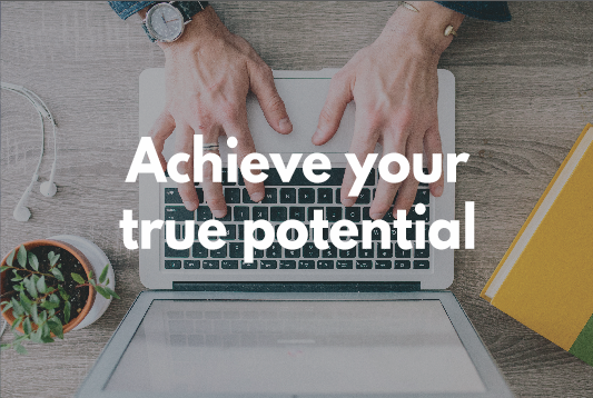 Achieve your true potential