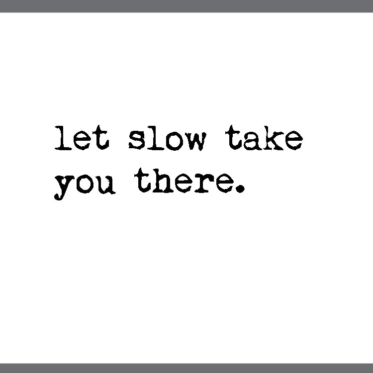 let slow take you there.jpg