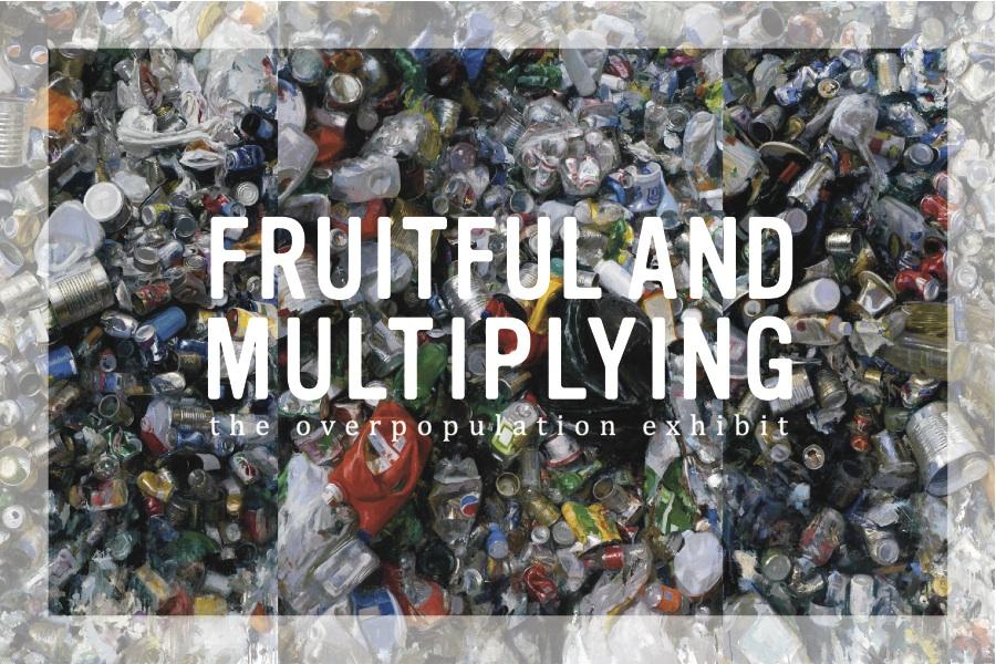 Fruitful and Multiplying: the human overpopulation exhibit