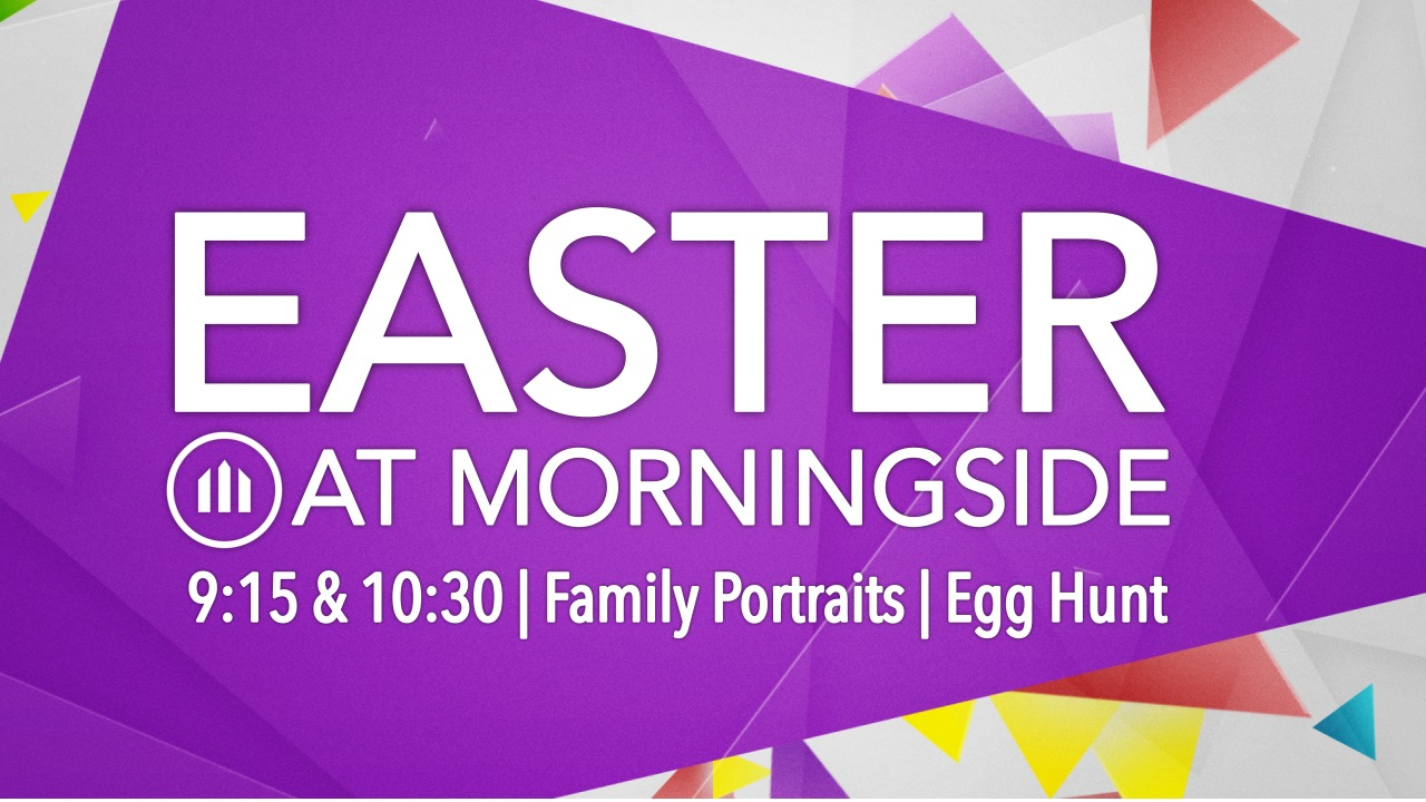 Join us at Morningside this Easter for our 9:15 & 10:30 services. Family portraits will be available from 9:00-10:30. All children up through 5th grade are invited to enjoy an Easter Egg Hunt on our green space following the 10:30 service.