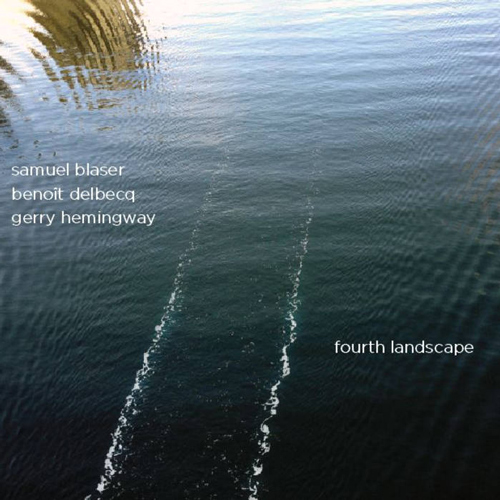 BLASER  /  DELBECQ  /  HEMINGWAY  FOURTH LANDSCAPE (2013)  BUY CD:    €18.50   I  BUY M4a:    €10.00