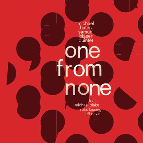 BATES  /  BLASER QUINTET  ONE FROM NONE (2012)  BUY CD:    €12.00   I  BUY M4a:    €10.00