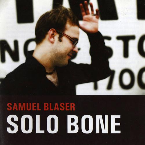 SAMUEL BLASER  SOLO BONE (2009)  BUY CD:    €13.00   I  BUY M4a:    €10.00