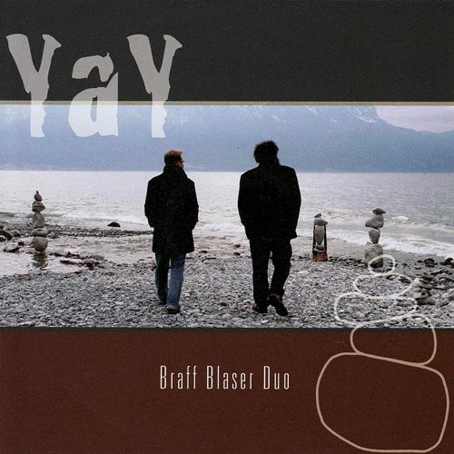 BRAFF  /  BLASER DUO  YAY (2008)  BUY CD:    €14.00   I  BUY M4a:    €10.00