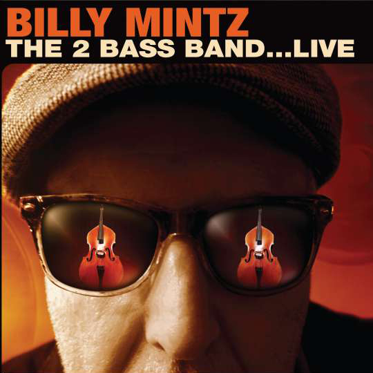 BILLY MINTZ  THE 2 BASS BAND...LIVE (2015)  BUY ON    AMAZON   I   iTUNES