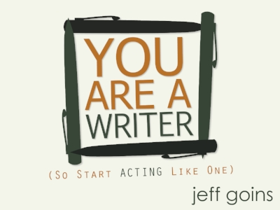 You are a writer. So start acting like one. - Jeff Goins