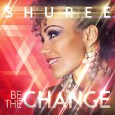 Shuree - Be The Change