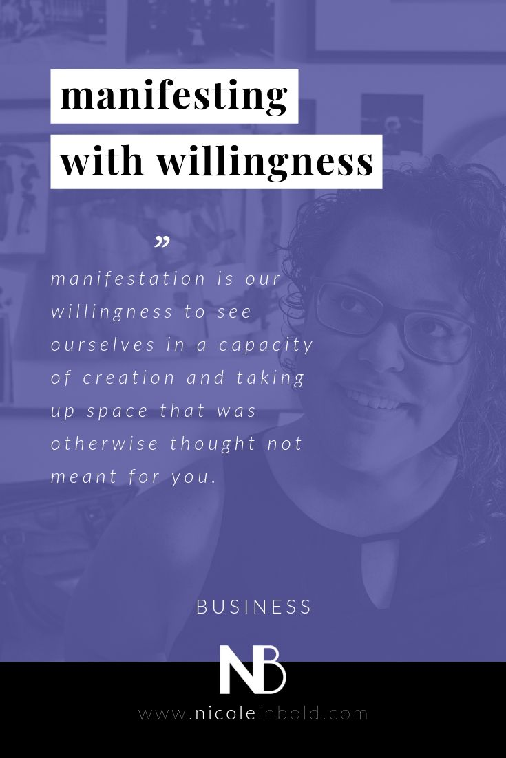 Nicole explores why manifesting is incomplete without willingness on the blog to help creative entrepreneurs.