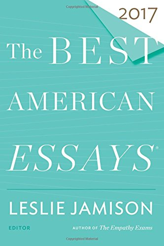 Image: [Cover of Best American Essays 2017, ed., Leslie Jamison]