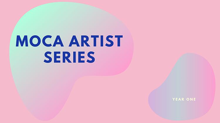 MOCA+Artist+Series+A-01.png