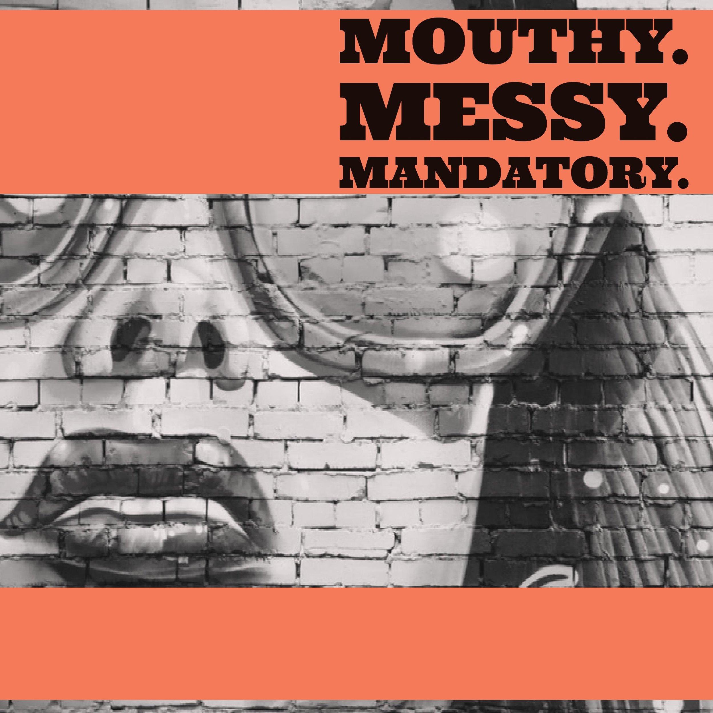 Mouthy Messy Mandatory