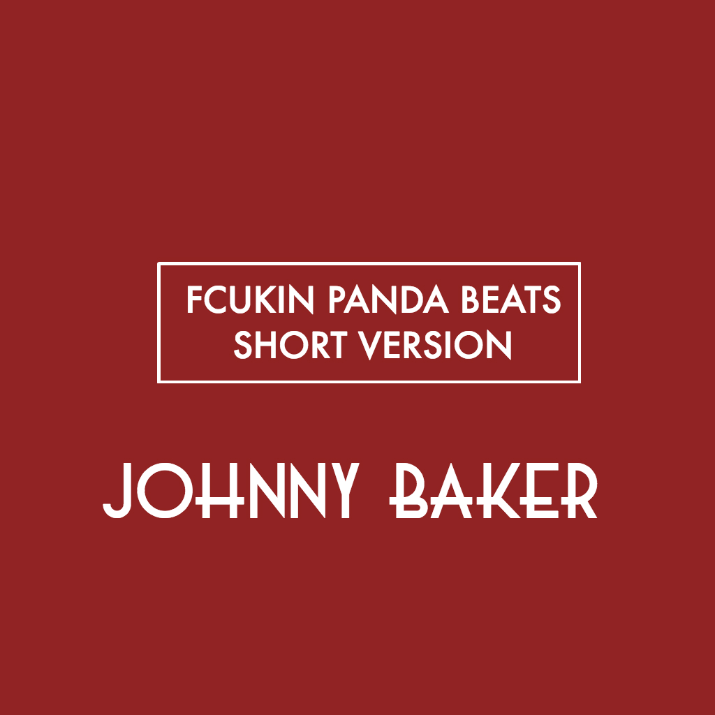 Fcukin Panda Beats (JOHNNY BAKER BOOTLEG) [SHORT VERSION]
