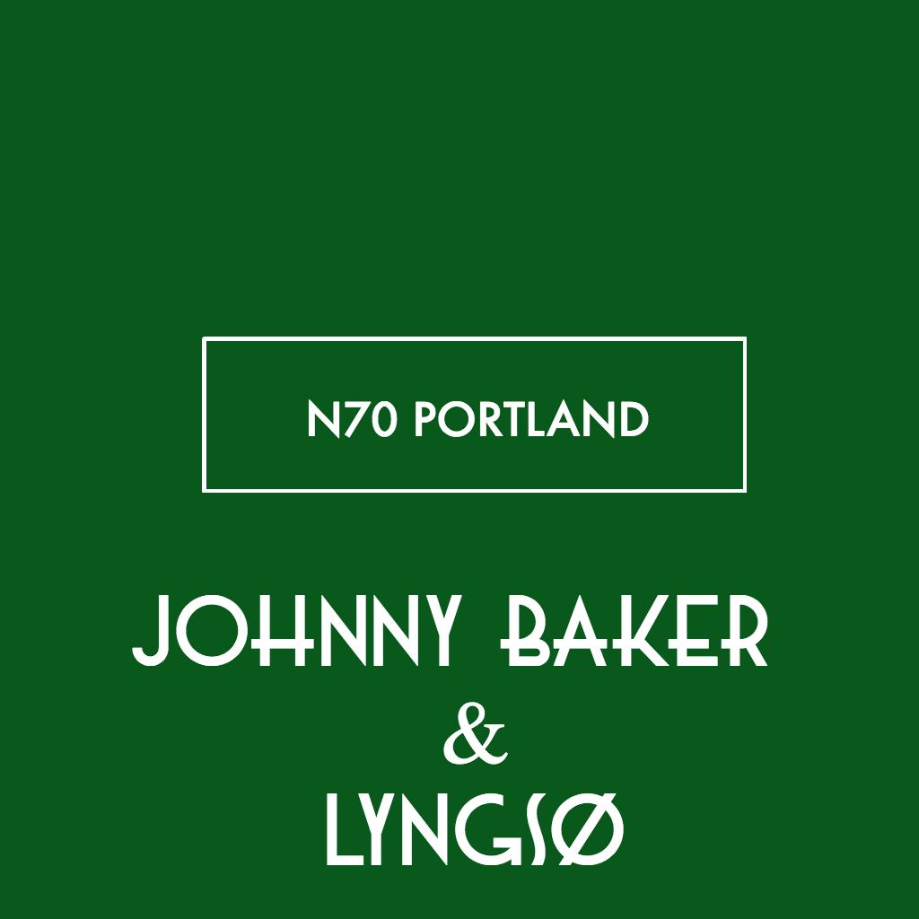 N70 PORTLAND (JOHNNY BAKER & LYNGSØ MASHUP)