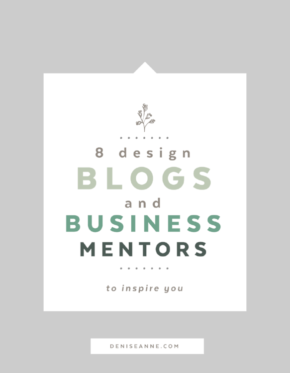 8 design blogs and business mentors to inspire you. This list of creatives have inspired me, and it is my hope they inspire you!