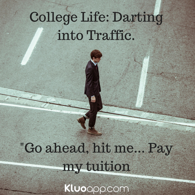 College Life- Darting into Traffic..png
