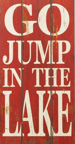 """T6: Go Jump in the lake (10"""" x 21"""")"""