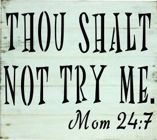"Mom2: Thou shalt not try me (10"" x 18"")"