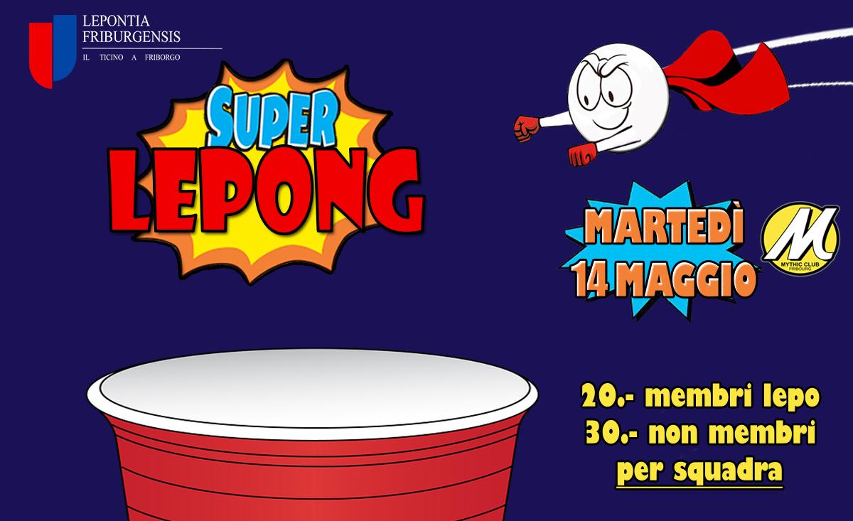Cari Lepontini e amici della Lepo,  anche questo semestre eccovi il 🍻Le(beer)pong🍻, questa volta in speciale versione  Super Lepong ! Potete iscrivere la vostra squadra al link   https://www.eventbrite.com/e/super-lepong-tickets-60471062576   Ricordatevi di mettere il  super nome  della vostra squadra quando vi iscrivete (Insieme al vostro nome).  -Français plus bas-  Avrà luogo  martedì 14 maggio  al club  Mythic , appuntamento alle  18:30 !  Anche a voi serve un po' di motivazione per finire il semestre? No problem, abbiamo pensato anche a questo: oltre a birra, buon umore e competizione questa edizione vi darà pure una bella botta di autostima... sarà l'occasione perfetta per sfoderare i vostri superpoteri visto che per una sera il supereroe che è in voi è invitato a passare una serata mondana: svelaci la tua identità segreta!  🎭 Per di più abbiamo in serbo un simpatico  premio  per il  miglior travestimento  🎁  Le  iscrizioni  sono  aperte , allora cosa aspetti? Spargi la voce e trovati un.a partner in crime per una serata all'insegna del SUPER DIVERTIMENTO!  Per far sembrare un po' più serio il gioco abbiamo fissato qualche regola (ci sarà comunque una piccola introduzione all'inizio del torneo):   Ogni squadra è composta da due (max 3)   Ad inizio round vengono assegnate 10 birre (per ogni squadra)  Se dopo 15 minuti la partita non è terminata, la squadra con il maggior numero di bicchieri restanti vince  Se il bicchiere da cui state bevendo viene centrato, la vostra squadra PERDE  Ovviamente la squadra che centra tutti i 10 bicchieri avversari vince 😉  Il costo sarà di 20fr a squadra per i soci, 30.- per tutti gli altri. Sono 10/15 franchi a testa, tutta la birra INCLUSA. Il prezzo viene calcolato a squadra, cio' significa che una squadra composta da piu' di 2 membri pagherà la stessa cifra di una composta da 2.. ma berrà meno, a voi la scelta :P  Anche coloro che per ragioni di studio (o pigrizia ) non se la sentono di partecipare, sono i BENVENUTI! Percio' 
