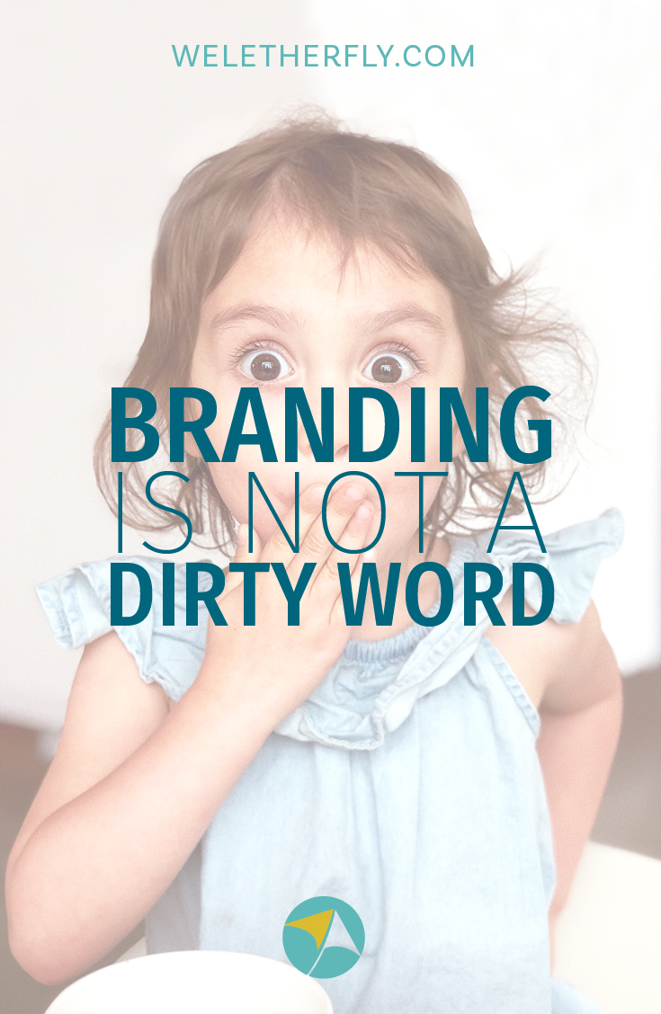 Branding is not a dirty word. by Michelle Clayton of Let Her Fly