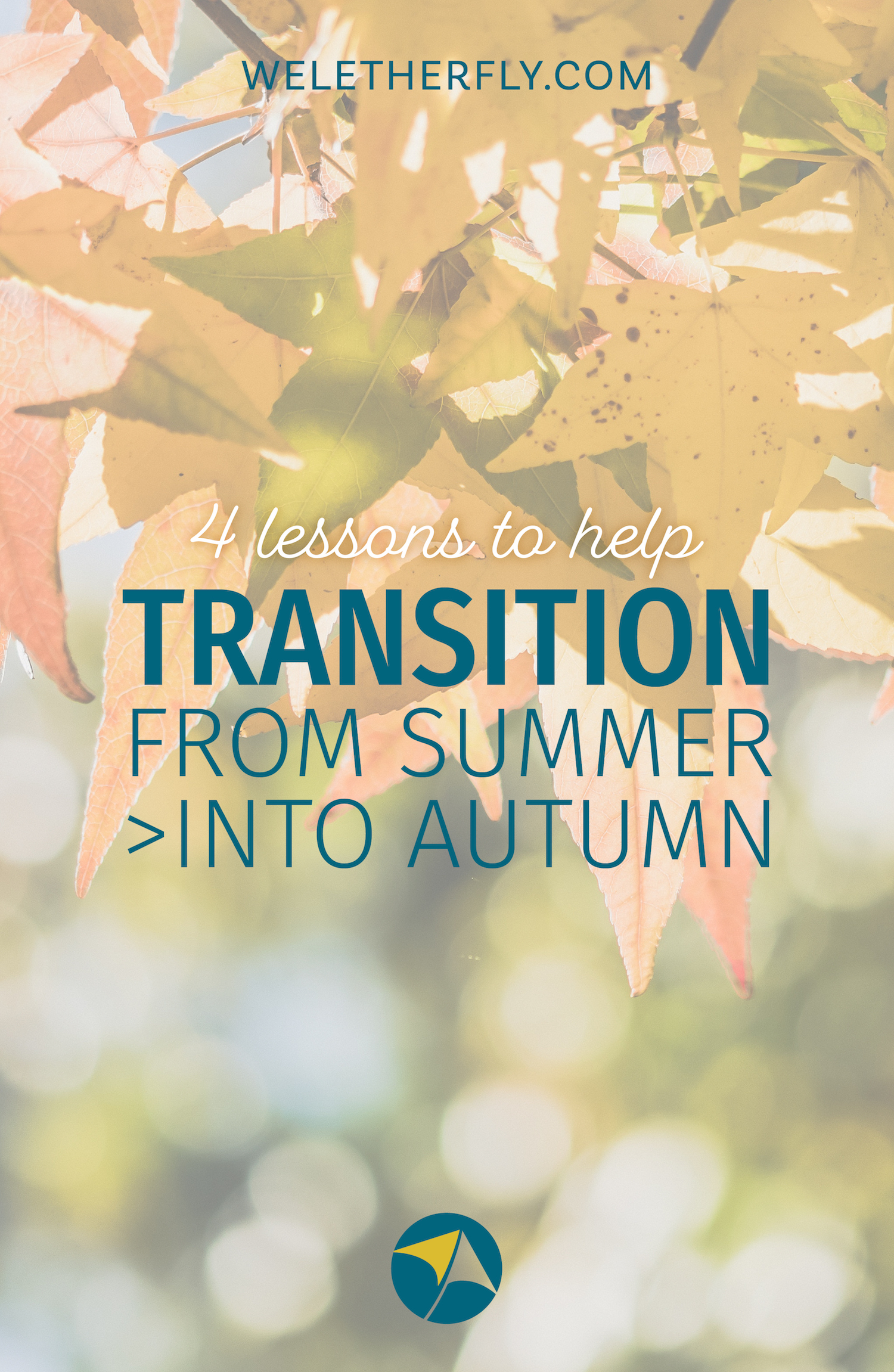 4 Lessons to help you Transition from Summer into Autumn by Michelle Clayton of Let Her Fly