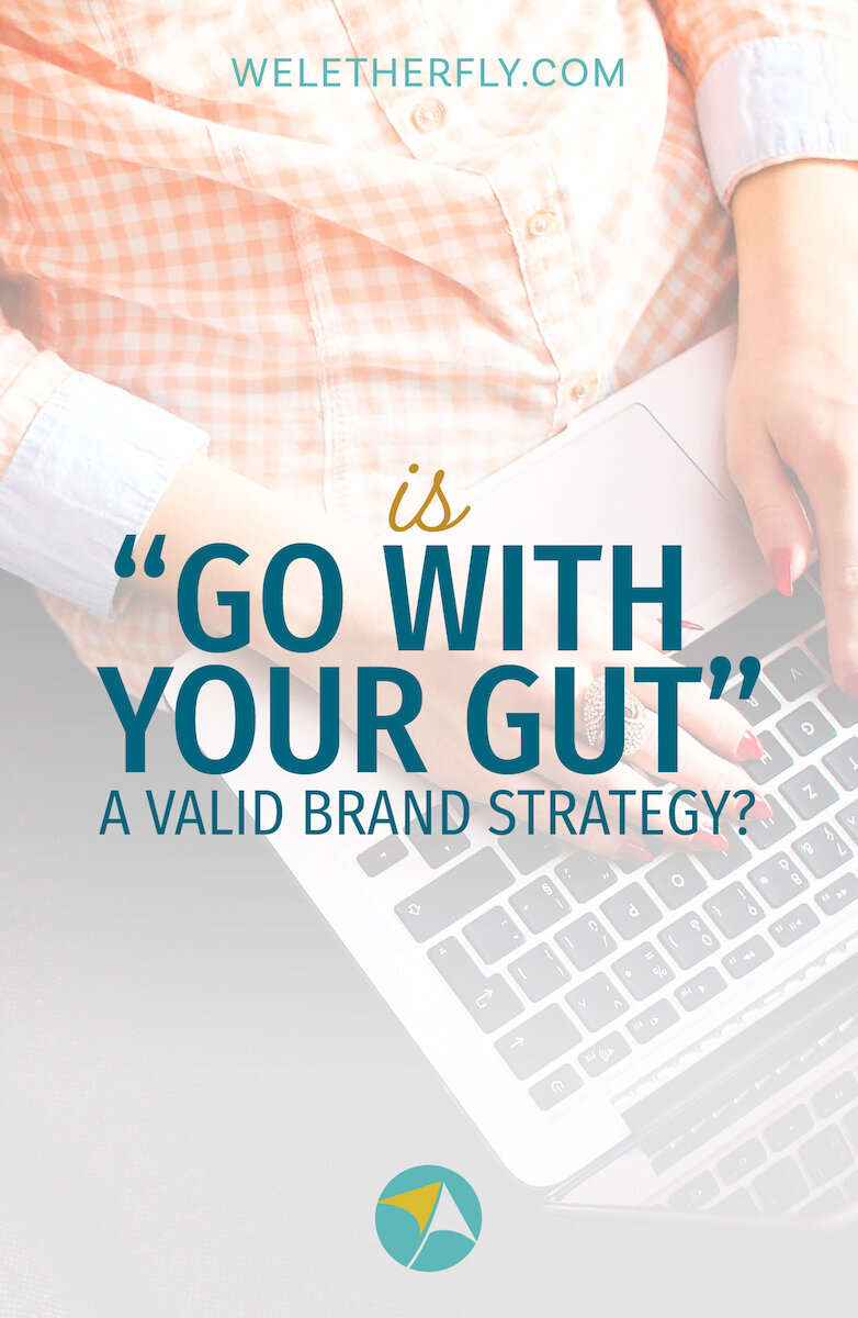 """Is """"go with your gut"""" a valid brand strategy? by Michelle Clayton, Brand Designer & Strategist at Let Her Fly"""