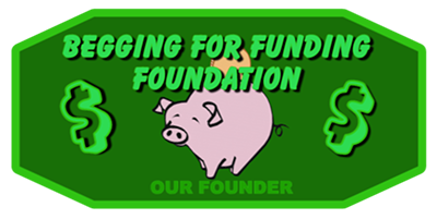 A proud member of the Begging for funding foundation