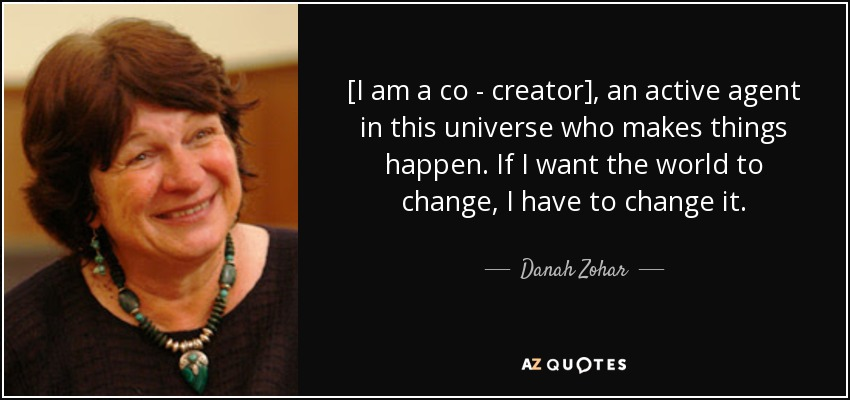 quote-i-am-a-co-creator-an-active-agent-in-this-universe-who-makes-things-happen-if-i-want-danah-zohar-66-87-87.jpg