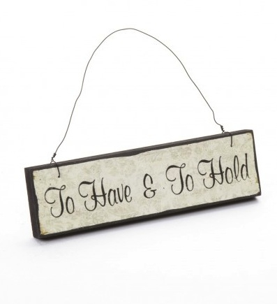 To Have and To Hold Sign  (X3) £1