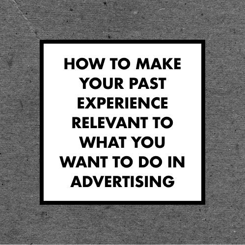 How to make your past experience relevant to what you want to do in advertising