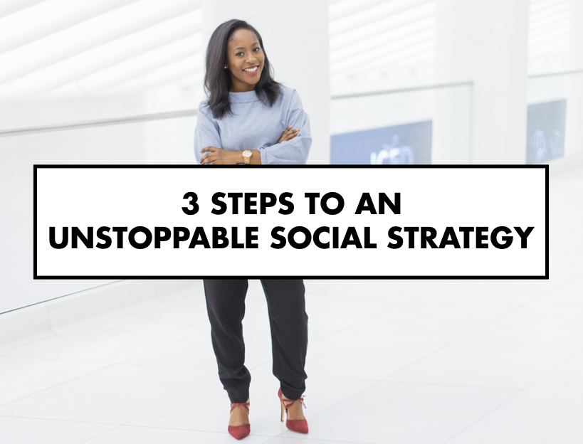 3 Steps to An Unstoppable Social Strategy