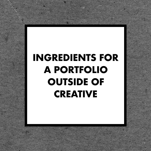 Ingredients for a Portfolio Outside of Creative