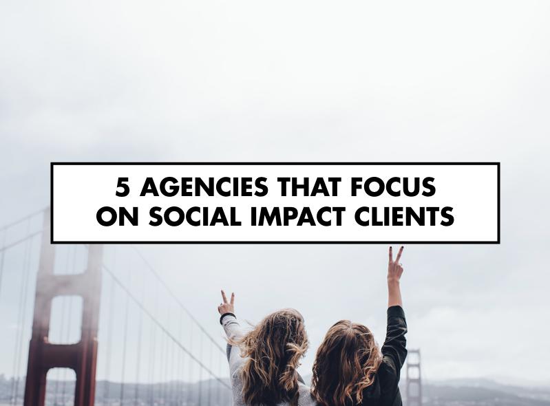 5 Agencies that Focus on Social Impact Clients